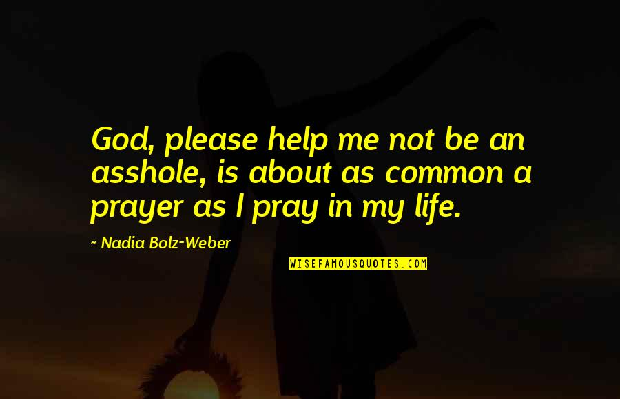 Oh God Please Help Me Quotes By Nadia Bolz-Weber: God, please help me not be an asshole,