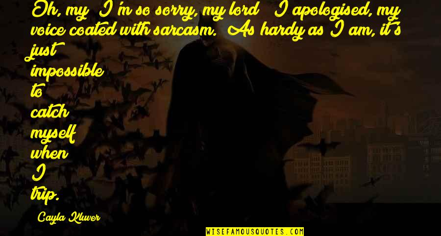 "Oh I'm So Sorry Quotes By Cayla Kluver: Oh, my! I'm so sorry, my lord!"" I"