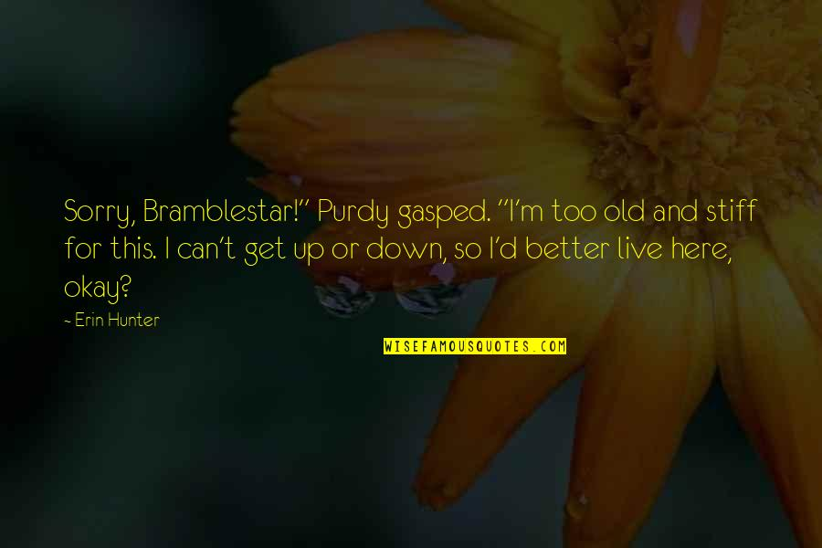 "Oh I'm So Sorry Quotes By Erin Hunter: Sorry, Bramblestar!"" Purdy gasped. ""I'm too old and"