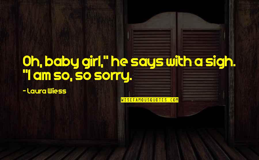 "Oh I'm So Sorry Quotes By Laura Wiess: Oh, baby girl,"" he says with a sigh."
