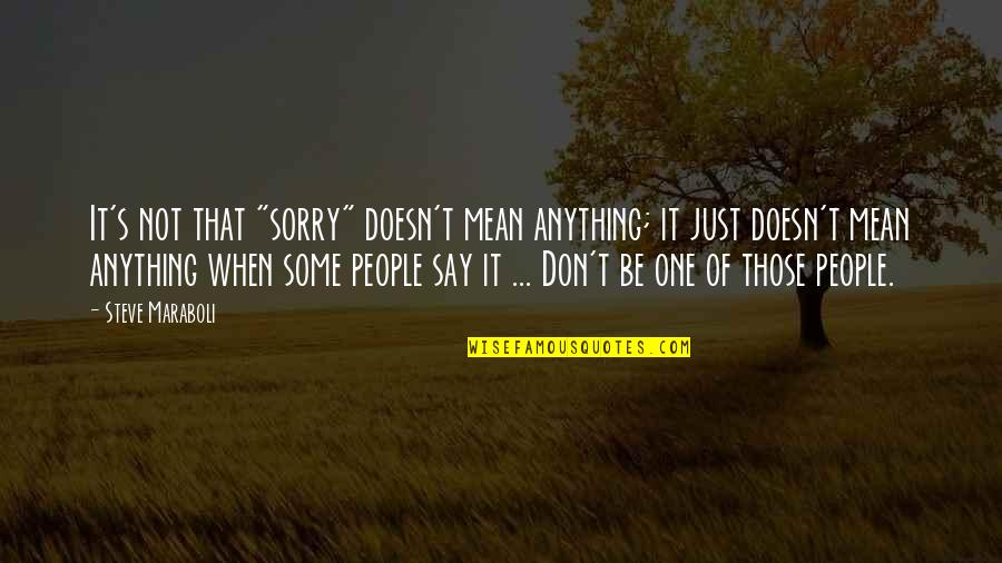 "Oh I'm So Sorry Quotes By Steve Maraboli: It's not that ""sorry"" doesn't mean anything; it"