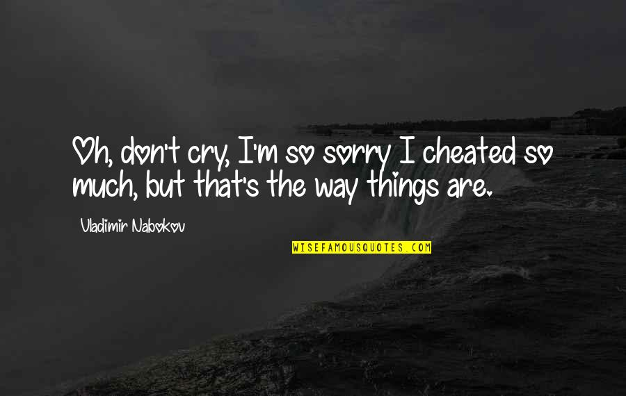 Oh I'm So Sorry Quotes By Vladimir Nabokov: Oh, don't cry, I'm so sorry I cheated