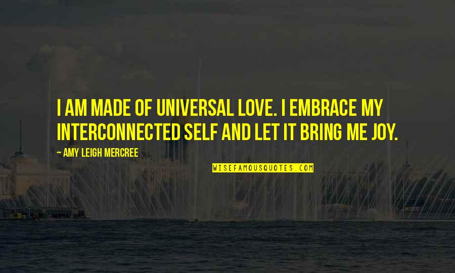 Oh La La Quotes By Amy Leigh Mercree: I am made of universal love. I embrace