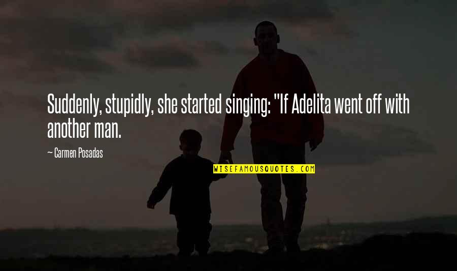 "Oh La La Quotes By Carmen Posadas: Suddenly, stupidly, she started singing: ""If Adelita went"