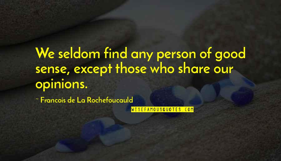 Oh La La Quotes By Francois De La Rochefoucauld: We seldom find any person of good sense,