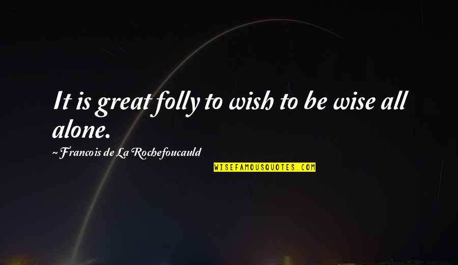 Oh La La Quotes By Francois De La Rochefoucauld: It is great folly to wish to be