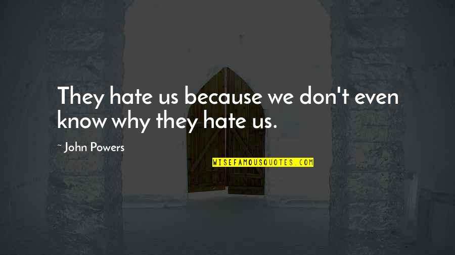 Oh La La Quotes By John Powers: They hate us because we don't even know