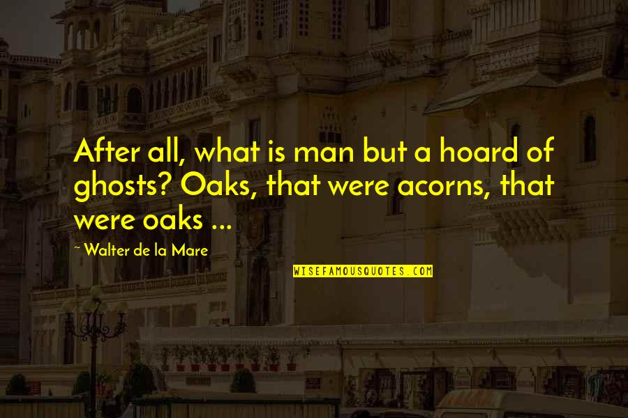 Oh La La Quotes By Walter De La Mare: After all, what is man but a hoard