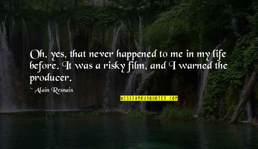 Oh My Quotes By Alain Resnais: Oh, yes, that never happened to me in
