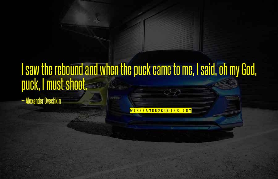 Oh My Quotes By Alexander Ovechkin: I saw the rebound and when the puck