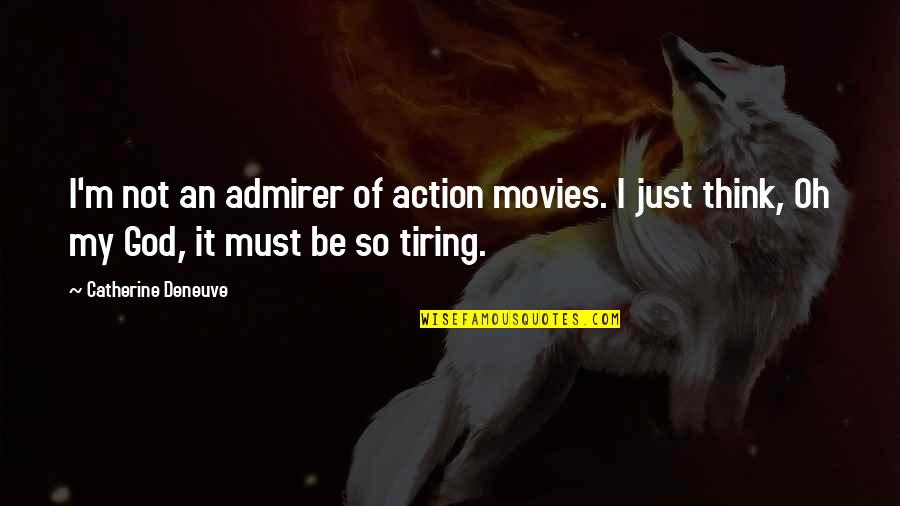 Oh My Quotes By Catherine Deneuve: I'm not an admirer of action movies. I