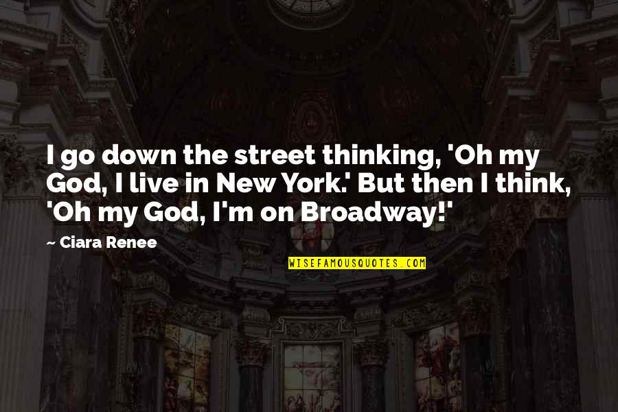 Oh My Quotes By Ciara Renee: I go down the street thinking, 'Oh my