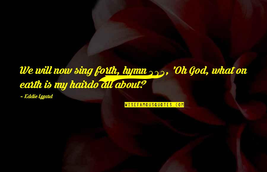 Oh My Quotes By Eddie Izzard: We will now sing forth, hymn 405, 'Oh