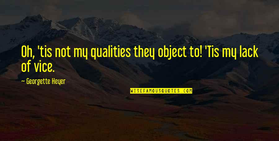 Oh My Quotes By Georgette Heyer: Oh, 'tis not my qualities they object to!