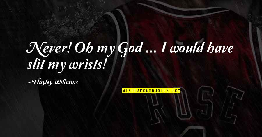 Oh My Quotes By Hayley Williams: Never! Oh my God ... I would have