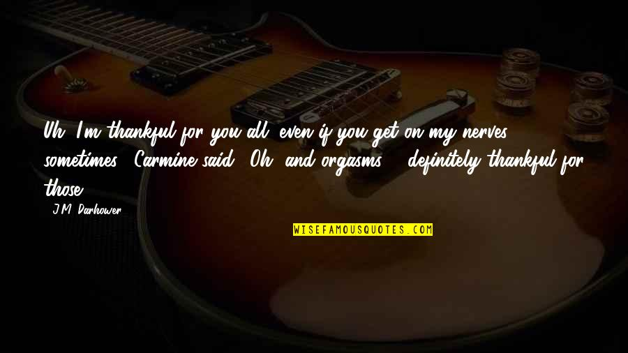 Oh My Quotes By J.M. Darhower: Uh, I'm thankful for you all, even if