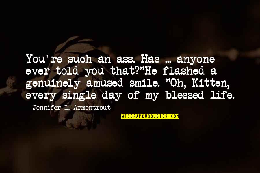 Oh My Quotes By Jennifer L. Armentrout: You're such an ass. Has ... anyone ever