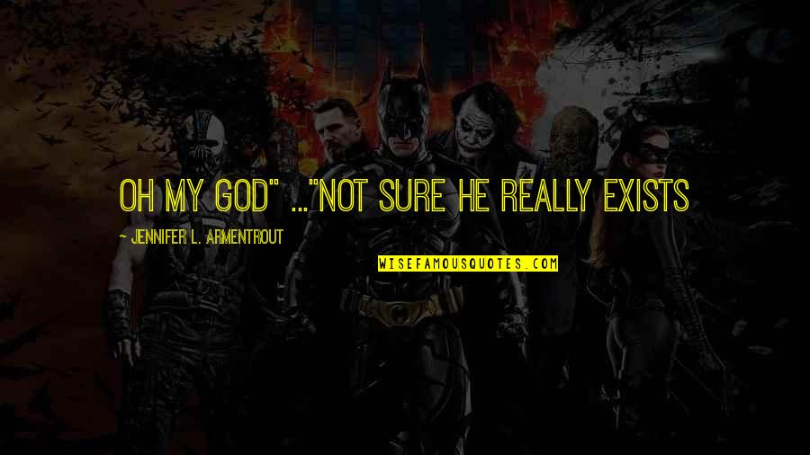 """Oh My Quotes By Jennifer L. Armentrout: Oh my God"""" ...""""Not sure he really exists"""