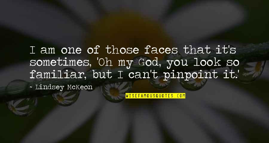 Oh My Quotes By Lindsey McKeon: I am one of those faces that it's