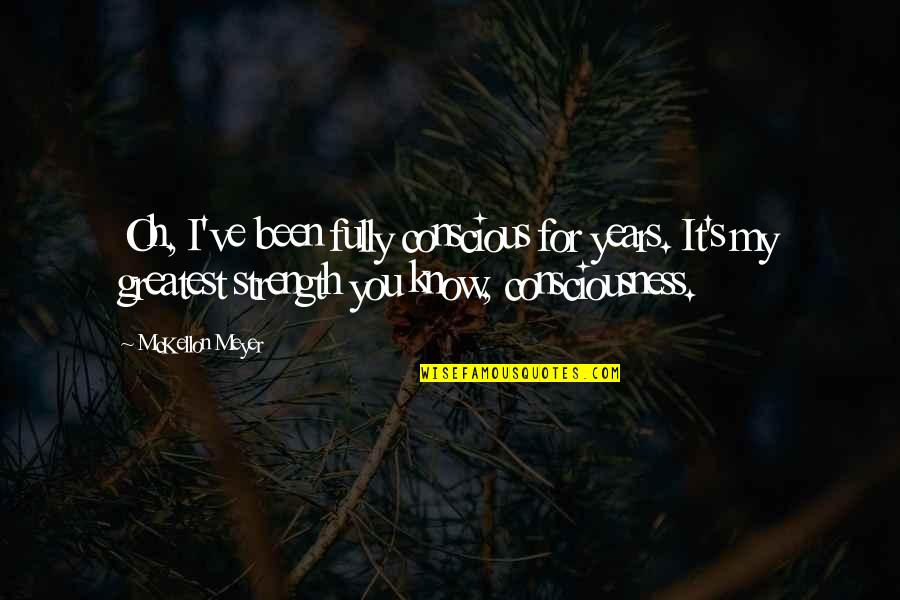 Oh My Quotes By McKellon Meyer: Oh, I've been fully conscious for years. It's