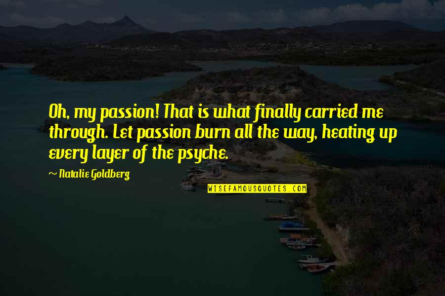 Oh My Quotes By Natalie Goldberg: Oh, my passion! That is what finally carried