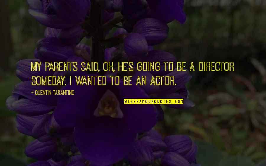 Oh My Quotes By Quentin Tarantino: My parents said, Oh, he's going to be