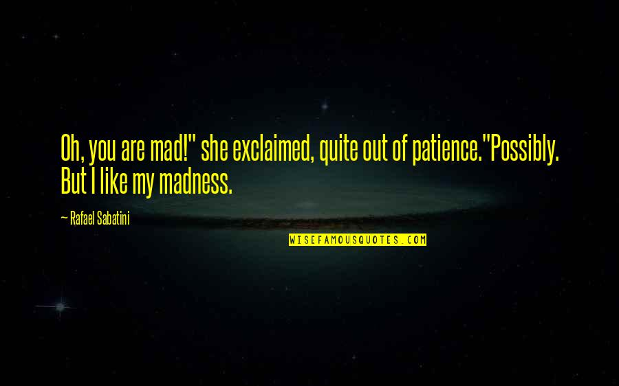 """Oh My Quotes By Rafael Sabatini: Oh, you are mad!"""" she exclaimed, quite out"""