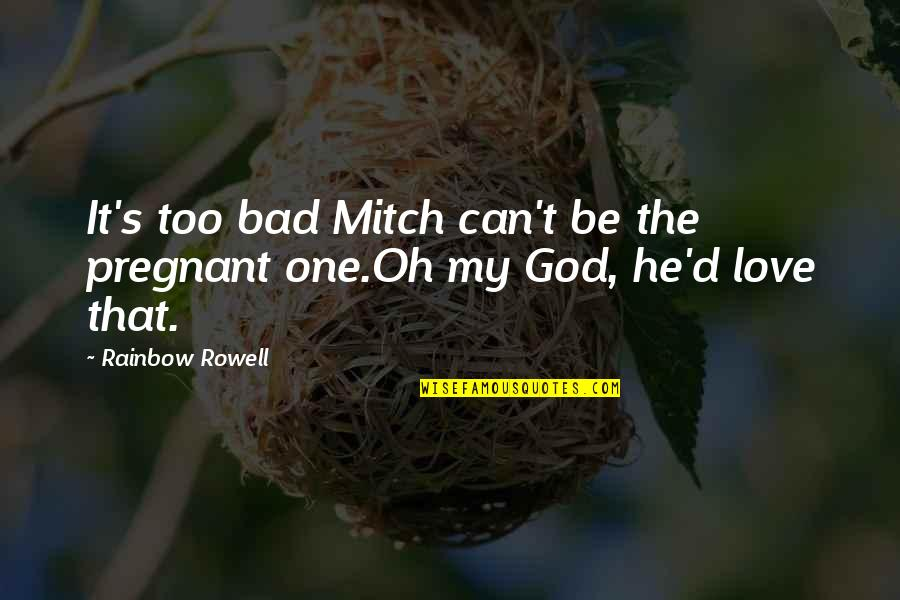 Oh My Quotes By Rainbow Rowell: It's too bad Mitch can't be the pregnant
