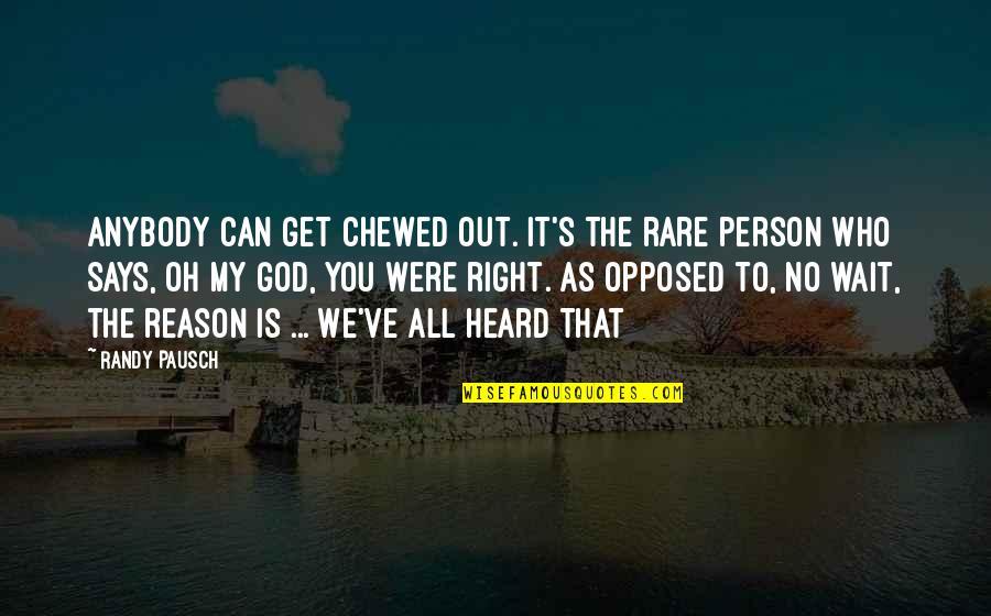 Oh My Quotes By Randy Pausch: Anybody can get chewed out. It's the rare