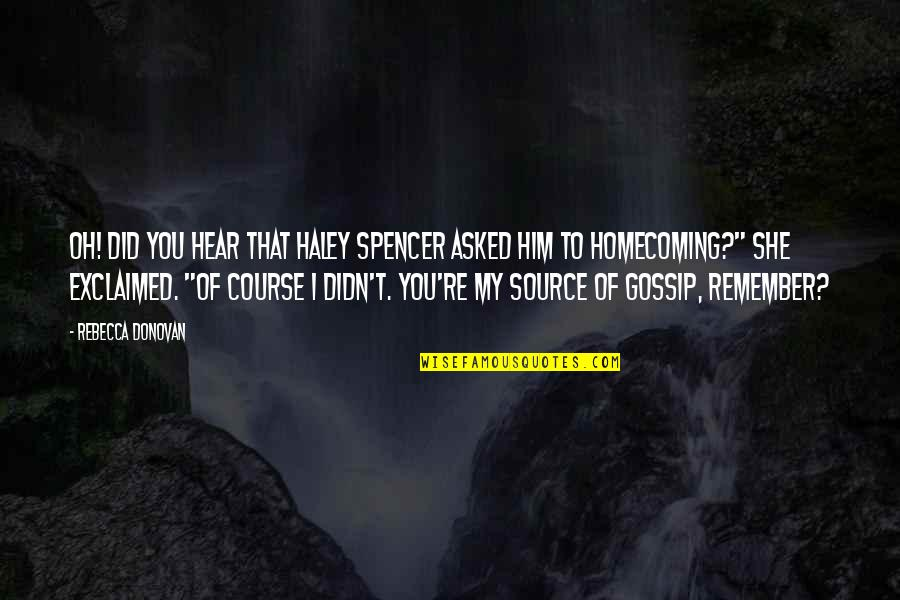 Oh My Quotes By Rebecca Donovan: Oh! Did you hear that Haley Spencer asked