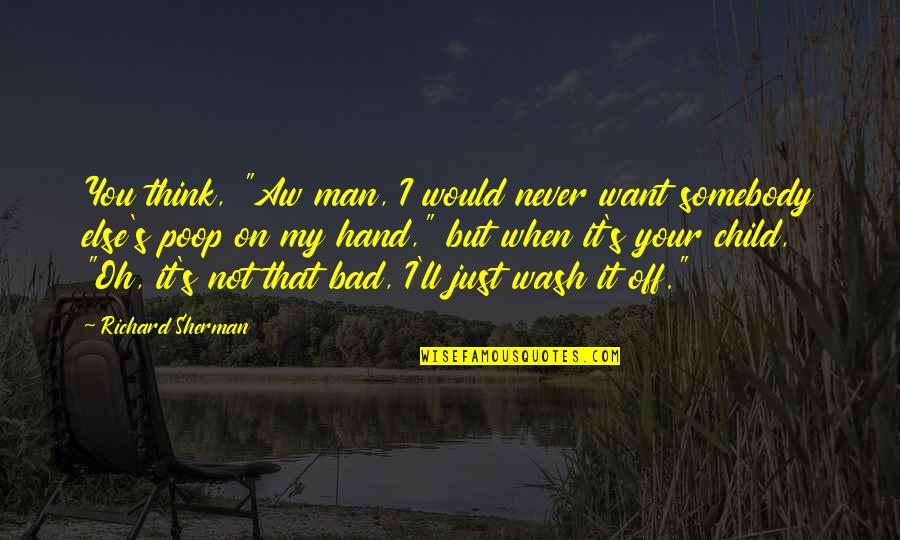 """Oh My Quotes By Richard Sherman: You think, """"Aw man, I would never want"""