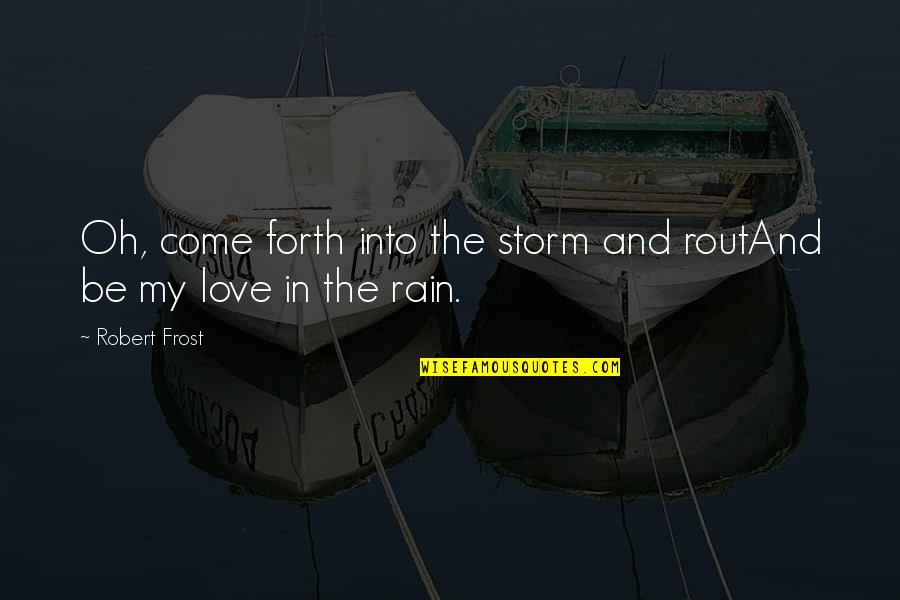 Oh My Quotes By Robert Frost: Oh, come forth into the storm and routAnd