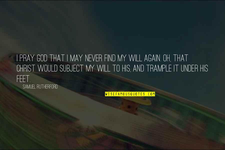Oh My Quotes By Samuel Rutherford: I pray God that I may never find