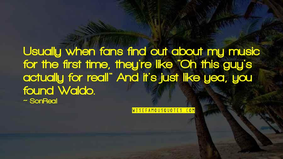 Oh My Quotes By SonReal: Usually when fans find out about my music