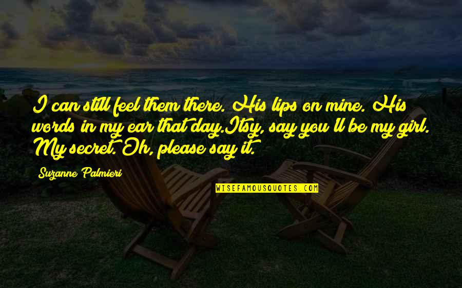Oh My Quotes By Suzanne Palmieri: I can still feel them there. His lips