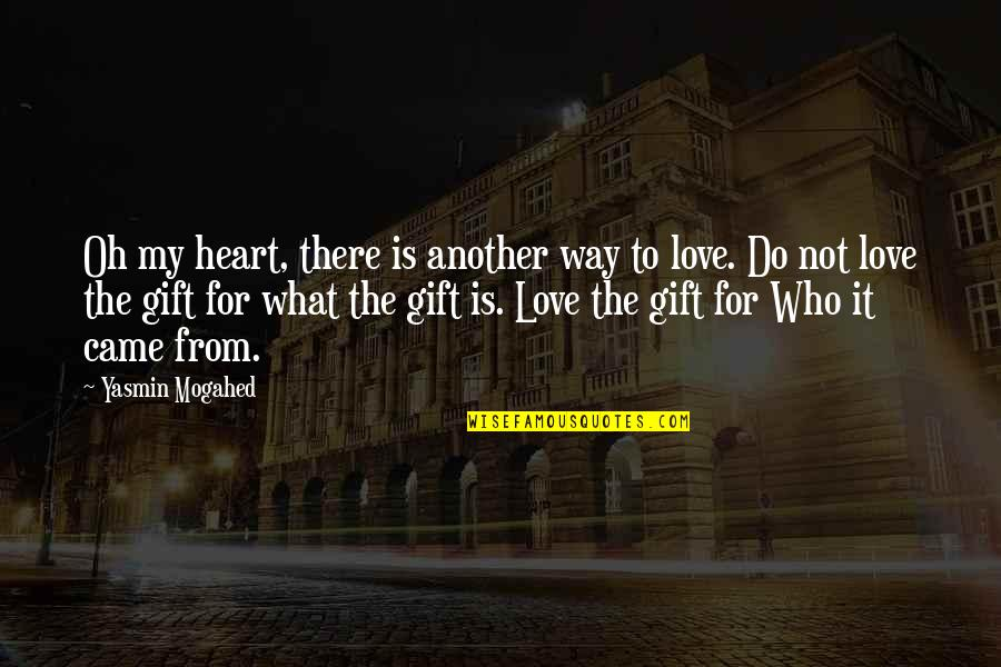 Oh My Quotes By Yasmin Mogahed: Oh my heart, there is another way to