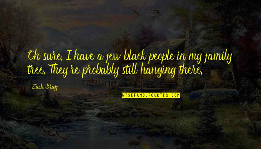 Oh My Quotes By Zach Braff: Oh sure, I have a few black people