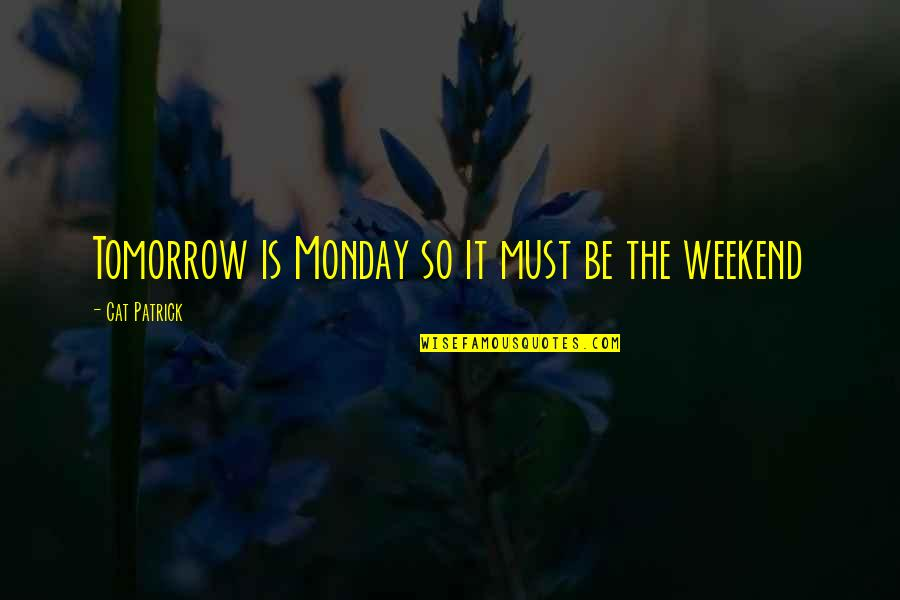 Oh No Its Monday Tomorrow Quotes By Cat Patrick: Tomorrow is Monday so it must be the