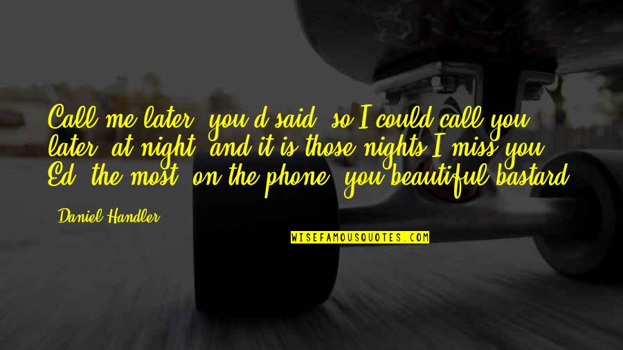 Oh You Miss Me Now Quotes By Daniel Handler: Call me later, you'd said, so I could
