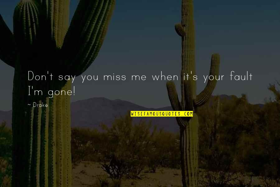 Oh You Miss Me Now Quotes By Drake: Don't say you miss me when it's your