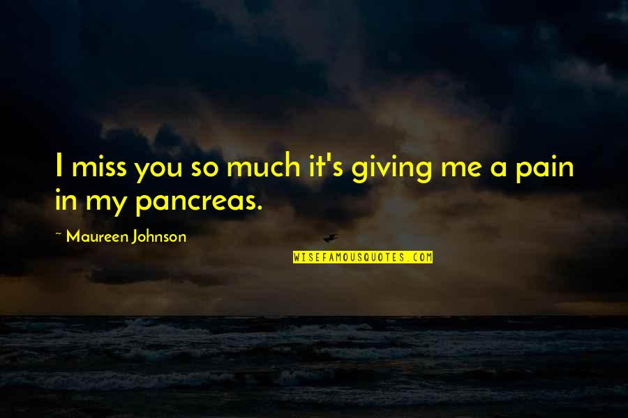 Oh You Miss Me Now Quotes By Maureen Johnson: I miss you so much it's giving me