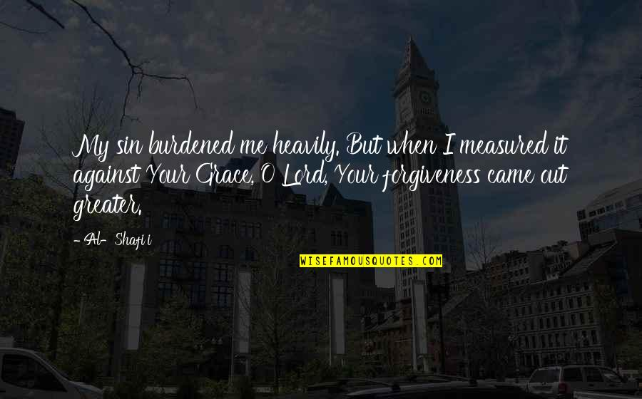 O'harlots Quotes By Al-Shafi'i: My sin burdened me heavily. But when I