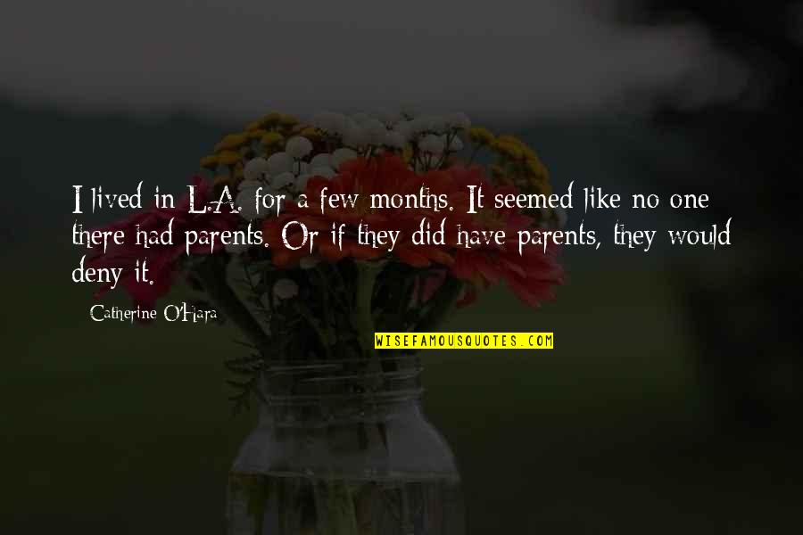O'harlots Quotes By Catherine O'Hara: I lived in L.A. for a few months.