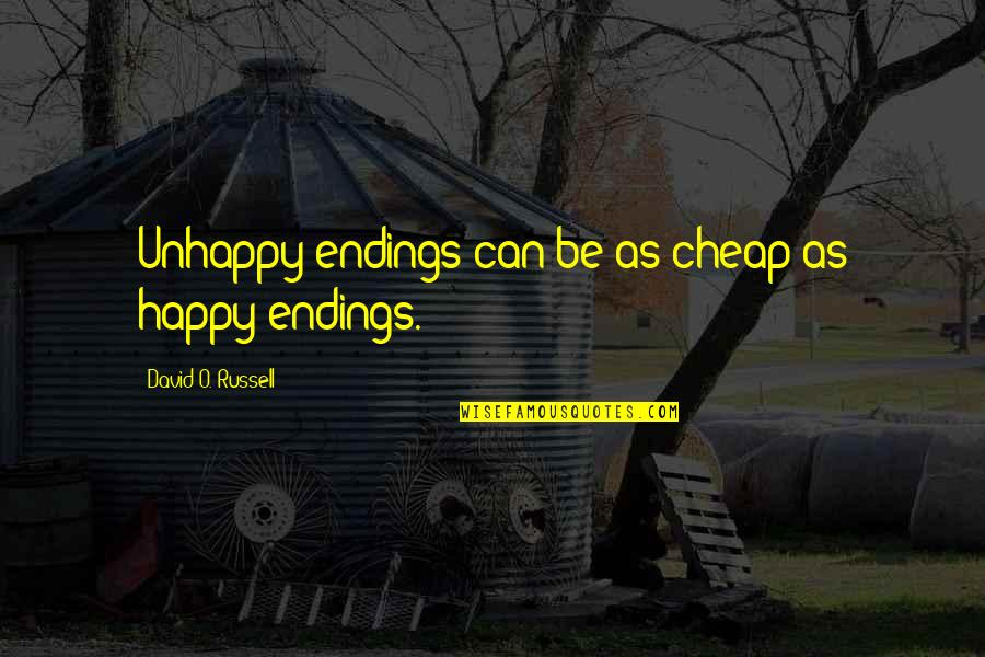 O'harlots Quotes By David O. Russell: Unhappy endings can be as cheap as happy