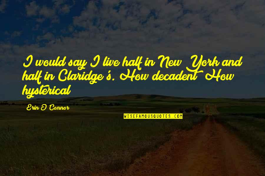 O'harlots Quotes By Erin O'Connor: I would say I live half in New
