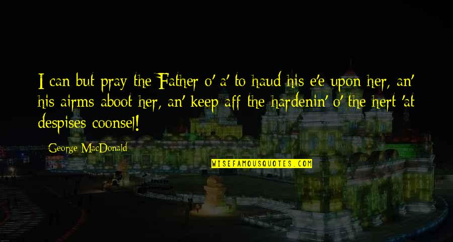 O'harlots Quotes By George MacDonald: I can but pray the Father o' a'