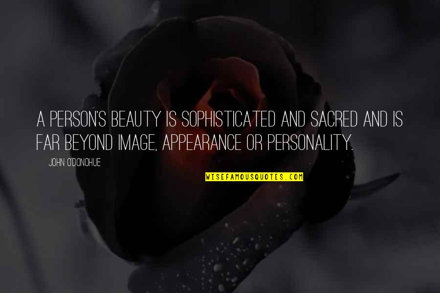 O'harlots Quotes By John O'Donohue: A person's beauty is sophisticated and sacred and