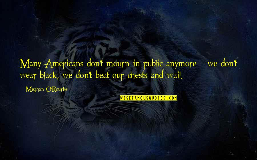 O'harlots Quotes By Meghan O'Rourke: Many Americans don't mourn in public anymore -
