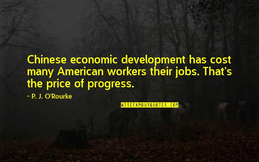 O'harlots Quotes By P. J. O'Rourke: Chinese economic development has cost many American workers