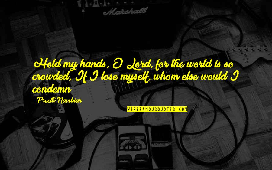 O'harlots Quotes By Preeth Nambiar: Hold my hands, O Lord, for the world